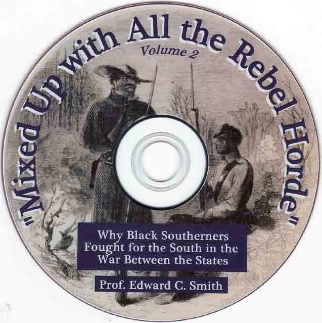 Mixed Up with All the Rebel Horde, Why Black Southerners Fought for the South in the War Between the States - featuring Professor Edward C. Smith - black Confederates - 2 DVD set - Vol 2