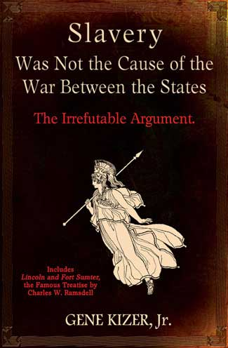 Slavery Was Not the Cause of the War Between the States, The Irrefutable Argument. by Gene Kizer, Jr. - front cover - slavery not the cause of the Civil War