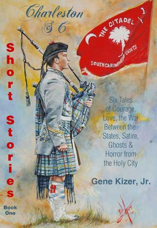 Charleston SC Short Stories - Book One - Six Tales of Courage, Love, the War Between the States, Satire, Ghosts and Horror from the Holy City - by Gene Kizer Jr - Kindle ebook