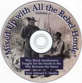 Mixed Up with All the Rebel Horde, Why Black Southerners Fought for the South in the War Between the States - featuring Professor Edward C. Smith - black Confederates - 2 DVD set - Vol 1