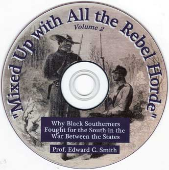 Why Black Southerners Fought for the South in the Civil War - War Between the States - Professor Edward C Smith - Mixed Up with All the Rebel Horde - V2