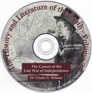 The Causes of the Civil War - War Between the States - featuring Dr. Clyde N Wilson - Distinguished History Professor of the University of South Carolina - Volume 25 of The History and Literature of the South