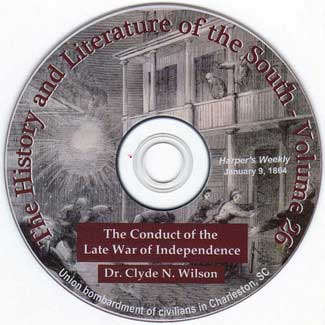 The Conduct of the Civil War - War Between the States - featuring Dr. Clyde N Wilson - Distinguished History Professor of the University of South Carolina - Volume 26 of The History and Literature of the South