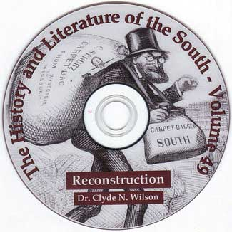 Reconstruction - Causes of the Civil War - War Between the States - featuring Dr. Clyde N Wilson - Distinguished History Professor of the University of South Carolina - Volume 49 of The History and Literature of the South