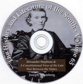 Alexander H Stephens and a Constitutional View of the War Between the States - Civil War - by Joseph Stromberg of the Mises Institute of Auburn University - Volume 65 of The History and Literature of the South