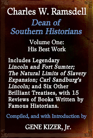 "Charles W Ramsdell - Dean of Southern Historians - ""Lincoln and Fort Sumter"" ""The Natural Limits of Slavery Expansion"" - Compiled by Gene Kizer Jr"