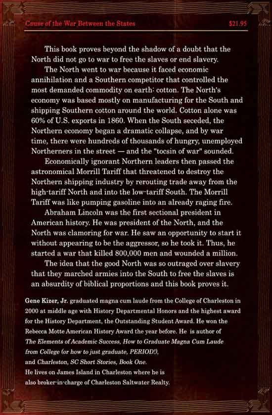Slavery Was Not the Cause of the War Between the States, The Irrefutable Argument. by Gene Kizer, Jr. - back cover - slavery not the cause of the Civil War