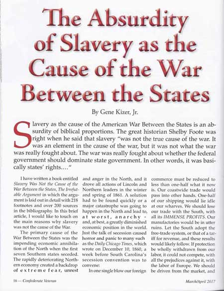 Slavery was not the cause of the War Between the States because the economic annihilation of the Northern economy when the Southern States seceded what caused the North to need war.